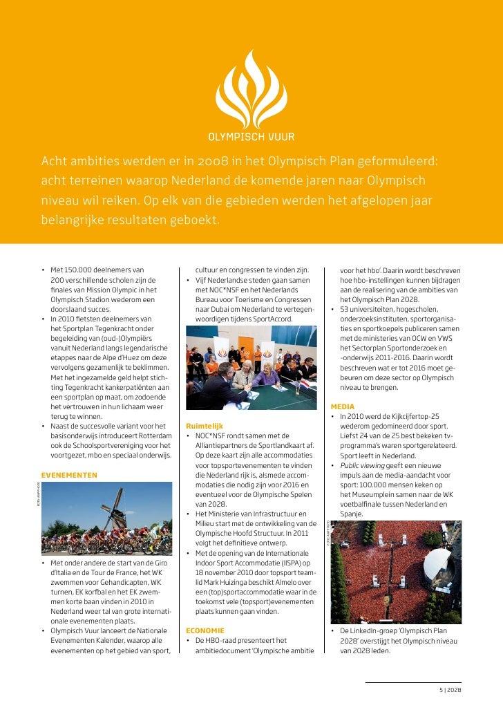 Acht ambities werden er in 2008 in het Olympisch Plan geformuleerd:                  acht terreinen waarop Nederland de ko...