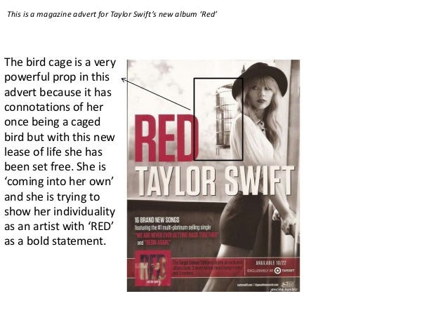 This is a magazine advert for Taylor Swift's new album 'Red'The bird cage is a verypowerful prop in thisadvert because it ...
