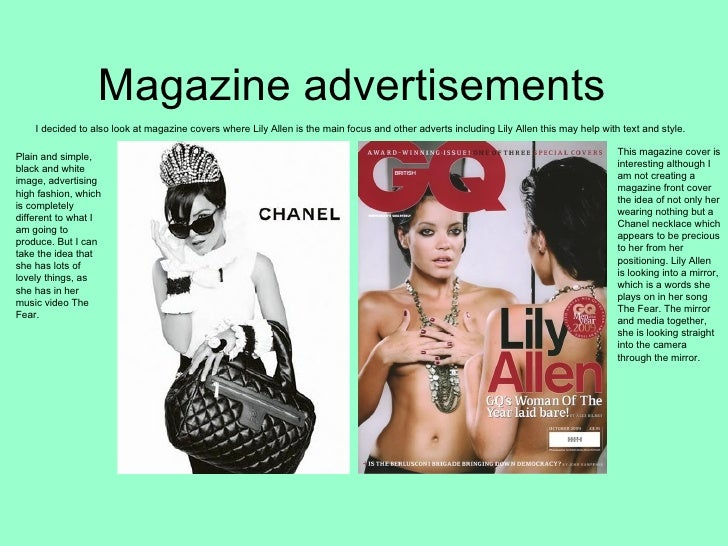Magazine advertisements  I decided to also look at magazine covers where Lily Allen is the main focus and other adverts in...