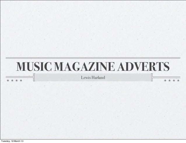 MUSIC MAGAZINE ADVERTS                       Lewis HarlandTuesday, 12 March 13
