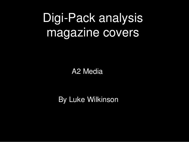 Digi-Pack analysis  magazine covers  A2 Media  By Luke Wilkinson