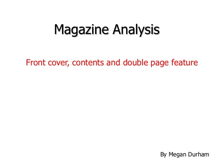 Magazine AnalysisFront cover, contents and double page feature                                   By Megan Durham