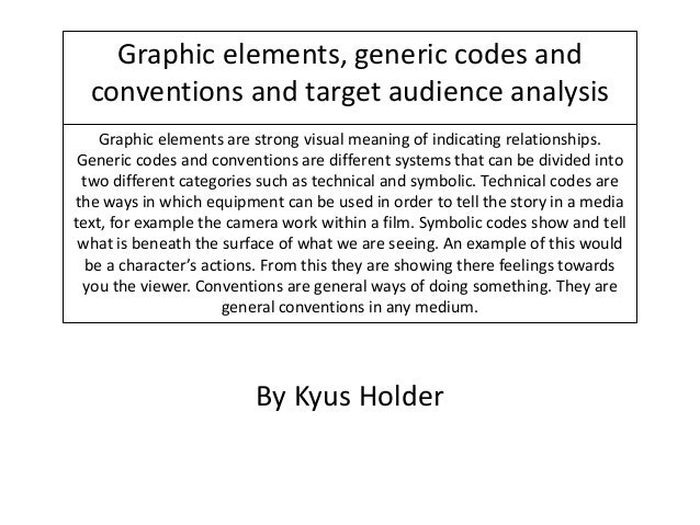 Graphic elements, generic codes and conventions and target audience analysis Graphic elements are strong visual meaning of...
