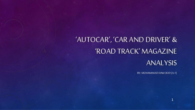 1 'AUTOCAR', 'CAR AND DRIVER' & 'ROAD TRACK' MAGAZINE ANALYSIS BY: MOHAMMAD DAWOOD (A-1)