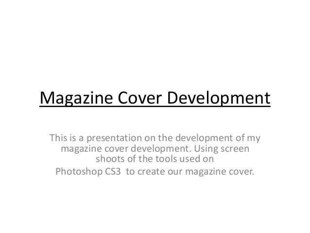 Magazine Cover Development This is a presentation on the development of my   magazine cover development. Using screen     ...