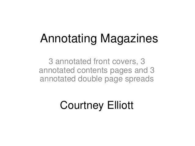 Annotating Magazines  3 annotated front covers, 3annotated contents pages and 3annotated double page spreads     Courtney ...