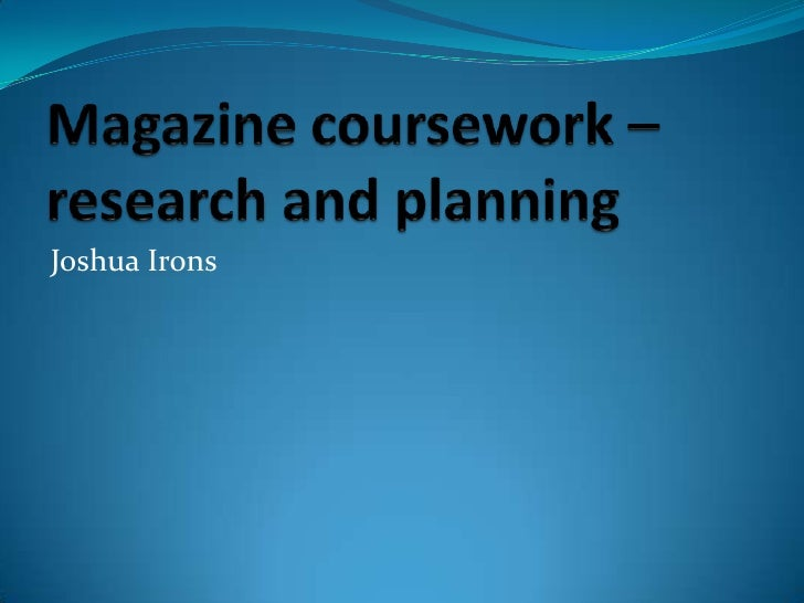 Magazine coursework – research and planning<br />Joshua Irons<br />