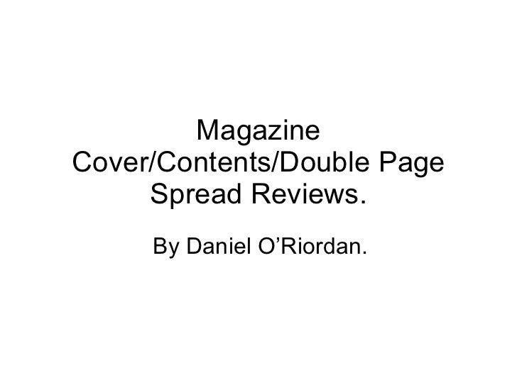 Magazine Cover/Contents/Double Page Spread Reviews. By Daniel O'Riordan.