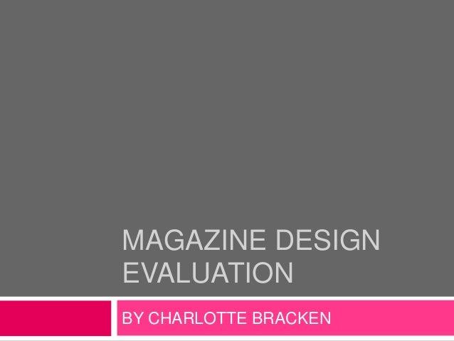 MAGAZINE DESIGNEVALUATIONBY CHARLOTTE BRACKEN