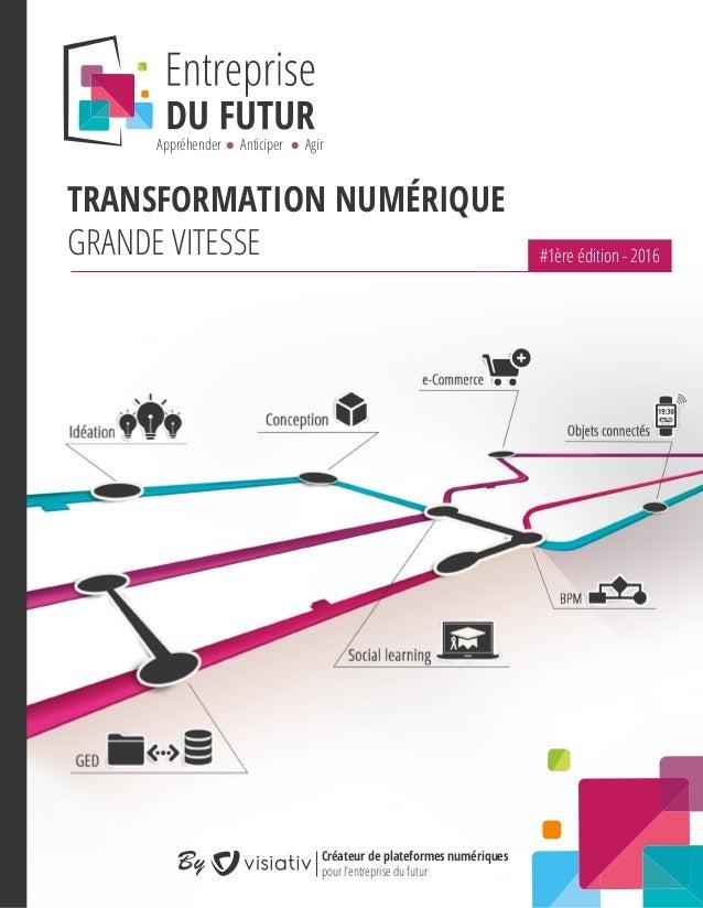 TRANSFORMATION NUMÉRIQUE GRANDE VITESSE Appréhender Anticiper Agir By Créateur de plateformes numériques pour l'entreprise...