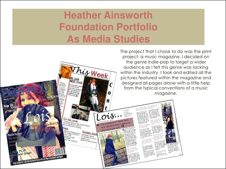 Heather AinsworthFoundation PortfolioAs Media Studies<br />The project that I chose to do was the print project- a music m...