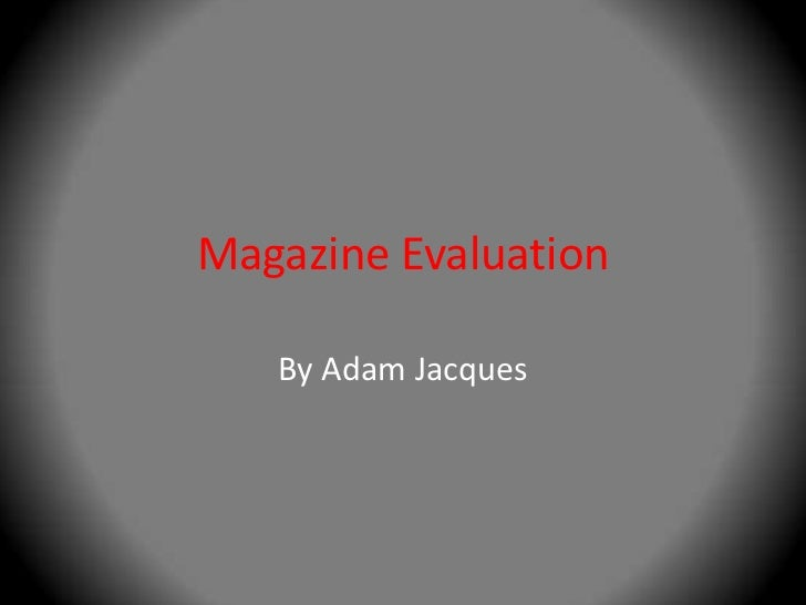 Magazine Evaluation<br />By Adam Jacques<br />