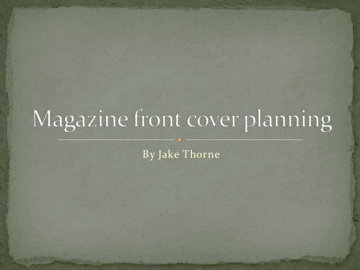 By Jake Thorne<br />Magazine front cover planning<br />
