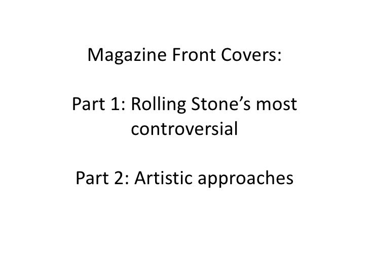 Magazine Front Covers:Part 1: Rolling Stone's most controversialPart 2: Artistic approaches<br />
