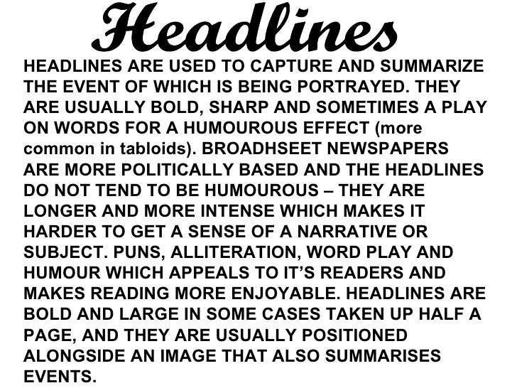 stylistic analysis of newspaper headlines Analysis, comparing how front the newspaper front page font: style and size of type headline: extra large font across top of front page, placed above or below the masthead wire service: a news agency or organization that gathers news and transmits it to individual subscribing newspaper.