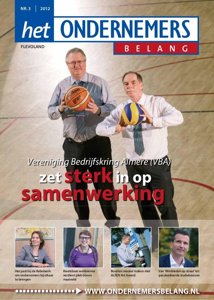 NR. 3        2012   FLEVOLAND       Vereniging Bedrijfskring Almere (VBA)               zet sterk in op   samenwerkingHet ...