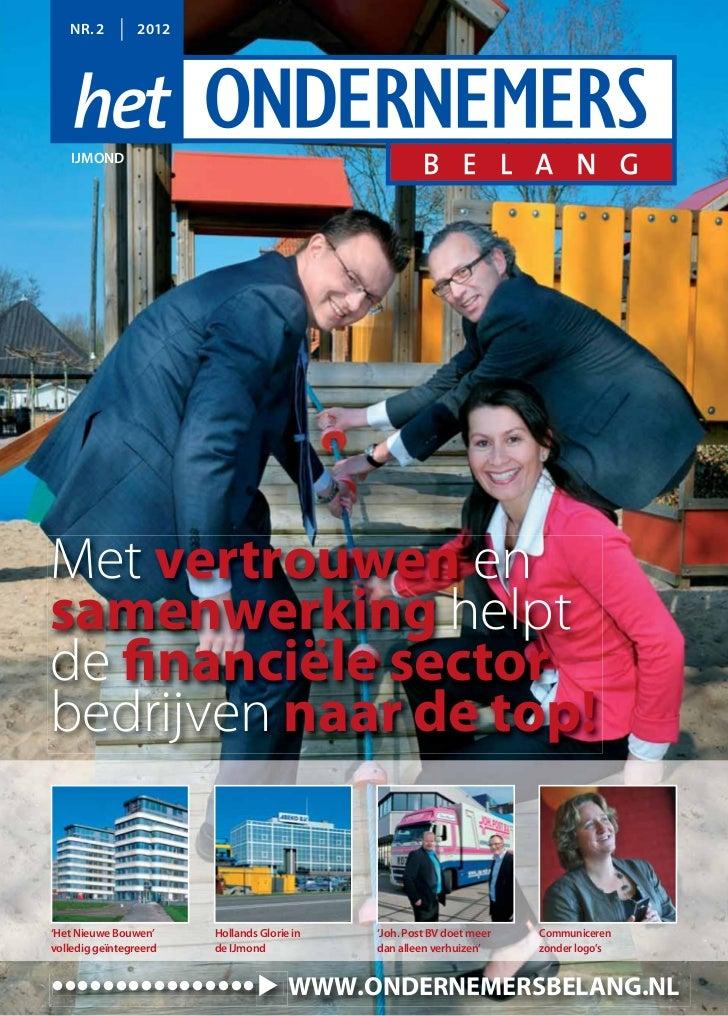 NR. 2         2012    IJMONDMet vertrouwen ensamenwerking helptde financiële sectorbedrijven naar de top!'Het Nieuwe Bouwe...
