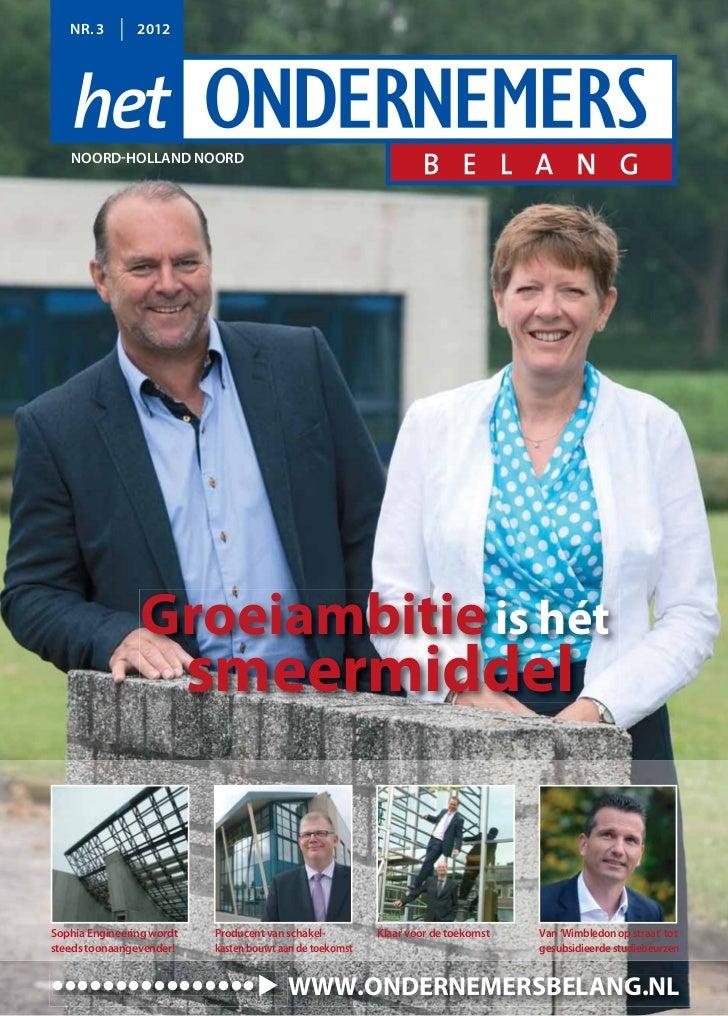 NR. 3        2012   NOORD-HOLLAND NOORD                Groeiambitie is hét                           smeermiddelSophia Eng...