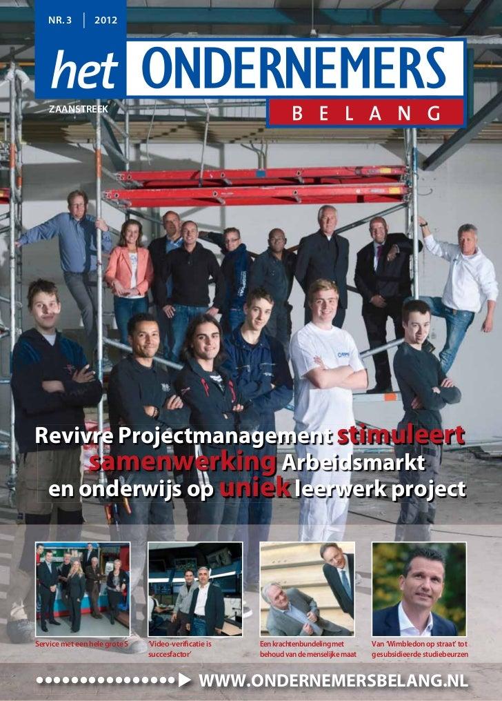 NR. 3        2012    ZAANSTREEKRevivre Projectmanagement stimuleert     samenwerking Arbeidsmarkt en onderwijs op uniek le...