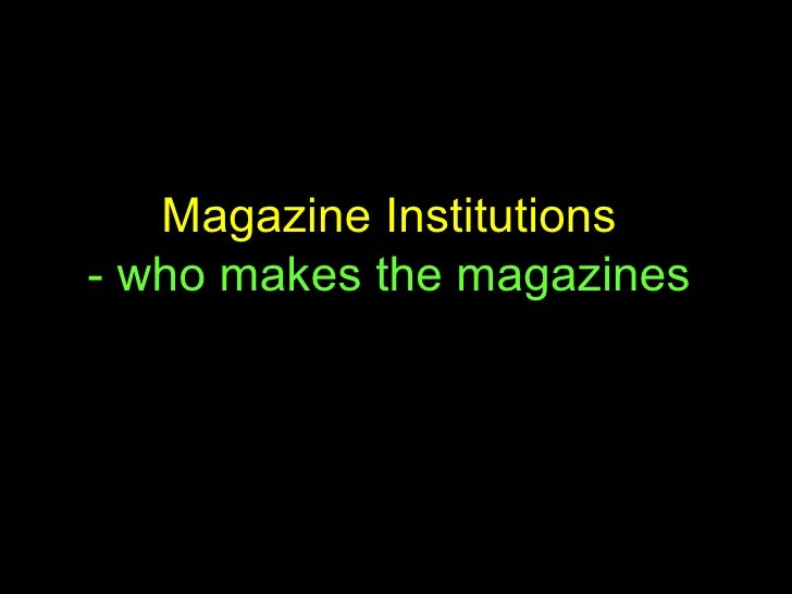 Magazine Institutions   - who makes the magazines