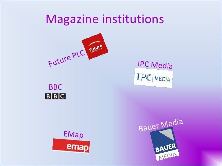 Magazine institutions Future PLC IPC Media Bauer Media EMap BBC
