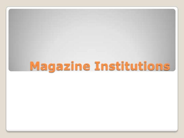 Magazine Institutions<br />