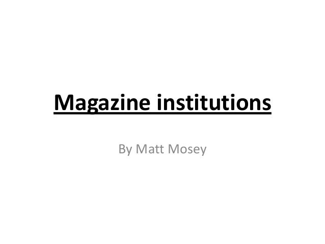 Magazine institutions      By Matt Mosey