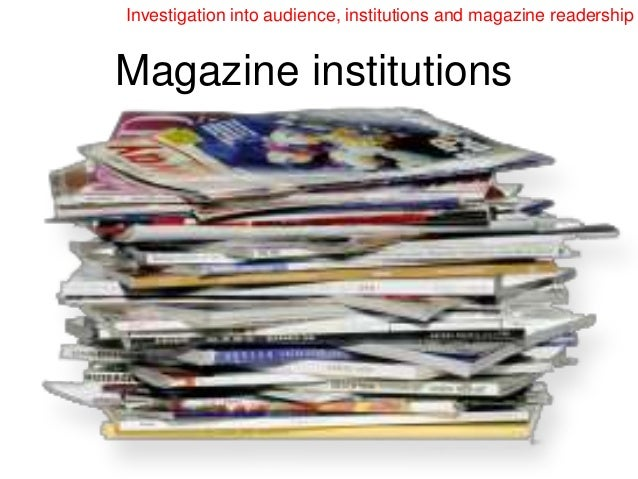 Investigation into audience, institutions and magazine readershipMagazine institutions