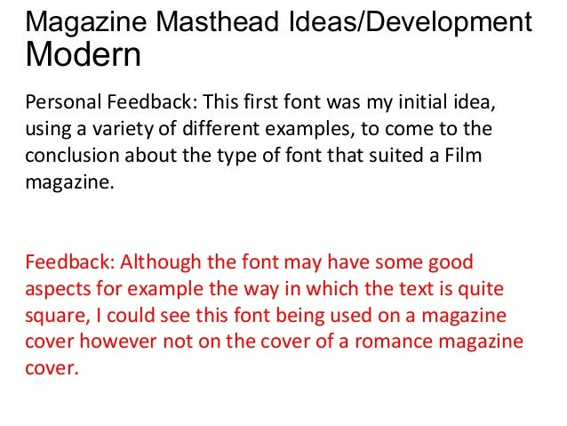 Magazine Masthead Ideas/DevelopmentModernPersonal Feedback: This first font was my initial idea,using a variety of differe...