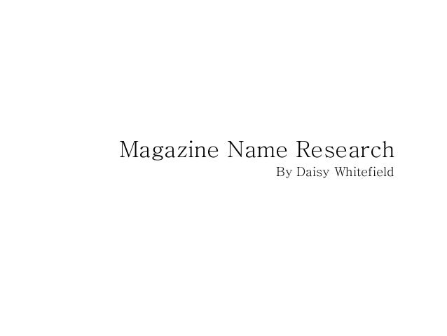 Magazine Name Research By Daisy Whitefield