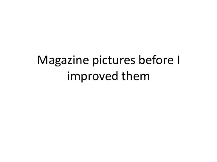 Magazine pictures before I    improved them