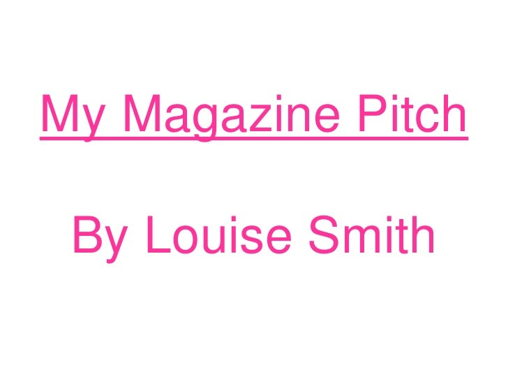 My Magazine Pitch<br />By Louise Smith <br />