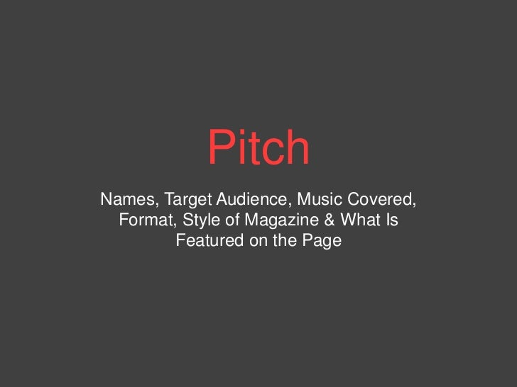 PitchNames, Target Audience, Music Covered,  Format, Style of Magazine & What Is        Featured on the Page