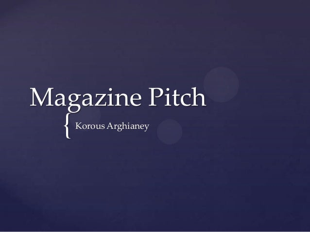 Magazine Pitch  {   Korous Arghianey