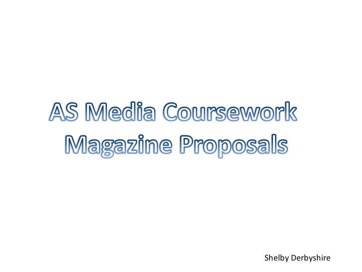 AS Media Coursework <br />Magazine Proposals<br />Shelby Derbyshire<br />