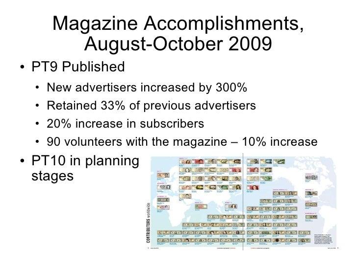 Magazine Accomplishments, August-October 2009 <ul><li>PT9 Published </li></ul><ul><ul><li>New advertisers increased by 300...