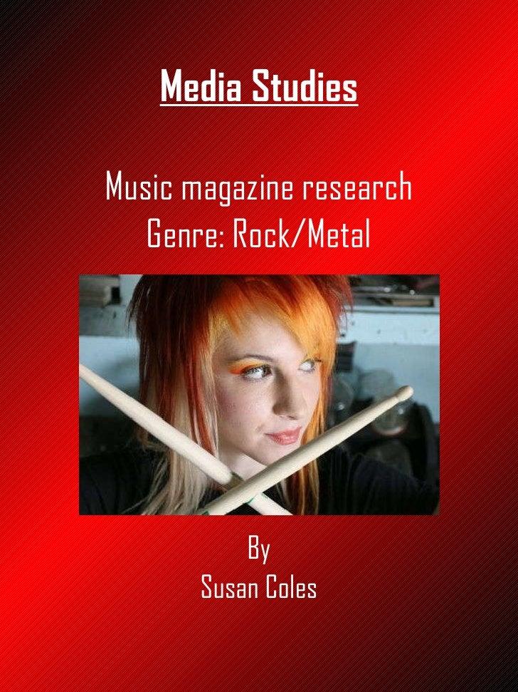 Media Studies <ul><li>Music magazine research </li></ul><ul><li>Genre: Rock/Metal </li></ul><ul><li>By </li></ul><ul><li>S...
