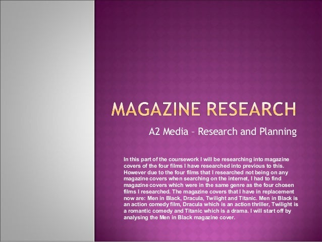 A2 Media – Research and PlanningIn this part of the coursework I will be researching into magazinecovers of the four films...