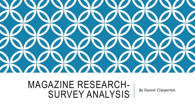 MAGAZINE RESEARCH- SURVEY ANALYSIS By Daniel Clipperton