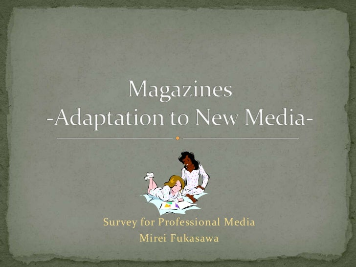 Survey for Professional Media<br />MireiFukasawa<br />Magazines-Adaptation to New Media-<br />
