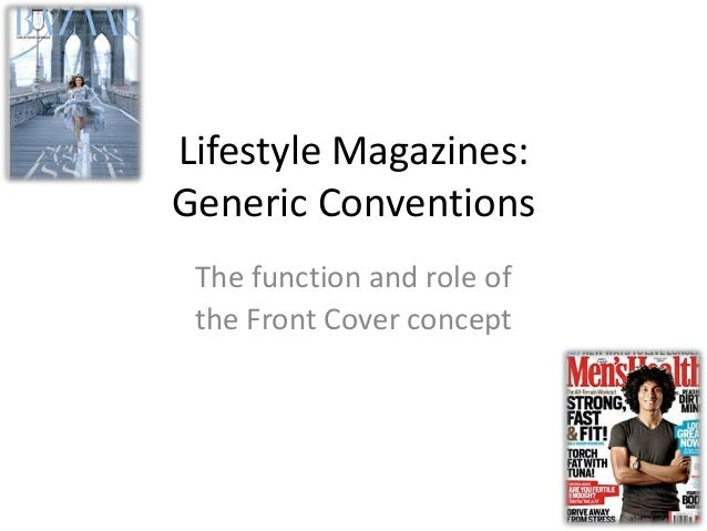 Lifestyle Magazines: Generic Conventions The function and role of the Front Cover concept