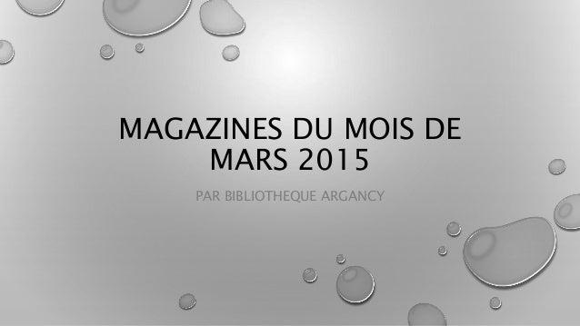 MAGAZINES DU MOIS DE MARS 2015 PAR BIBLIOTHEQUE ARGANCY
