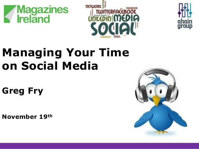 Managing Your Time on Social Media Greg Fry November 19th