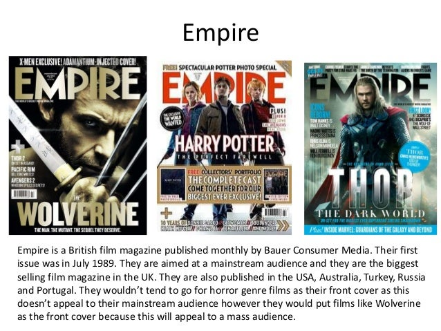 Empire  Empire is a British film magazine published monthly by Bauer Consumer Media. Their first issue was in July 1989. T...