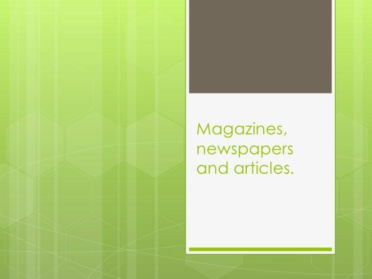 Magazines,newspapersand articles.
