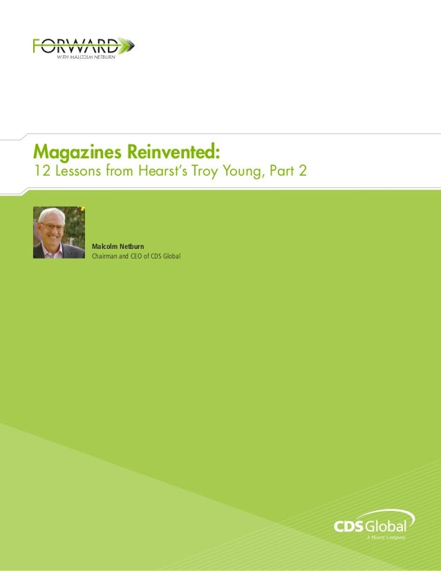 Magazines Reinvented: 12 Lessons from Hearst's Troy Young, Part 2 Malcolm Netburn Chairman and CEO of CDS Global WITH MALC...