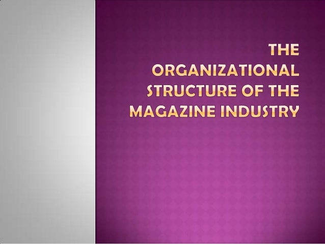 Most magazines have abifurcate structure.   Creative Engine    (Editorial and Art)   Business function    (advertising, ...
