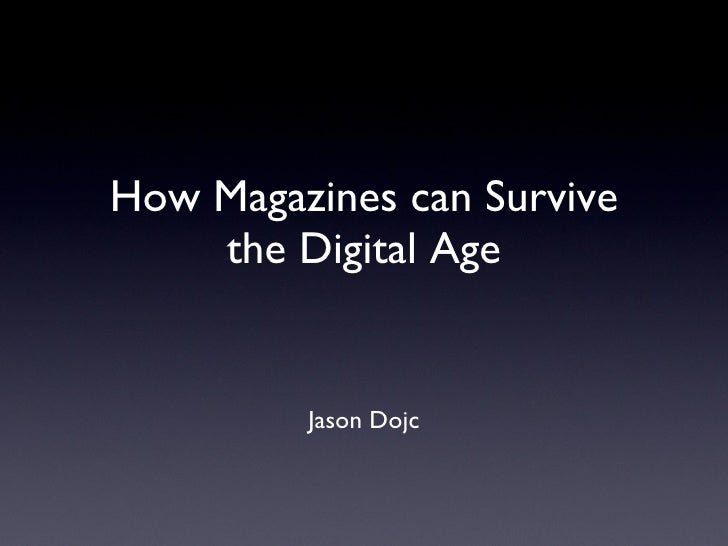 How Magazines can Survive the Digital Age <ul><li>Jason Dojc </li></ul>