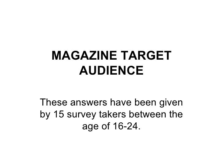 MAGAZINE TARGET AUDIENCE These answers have been given by 15 survey takers between the age of 16-24.
