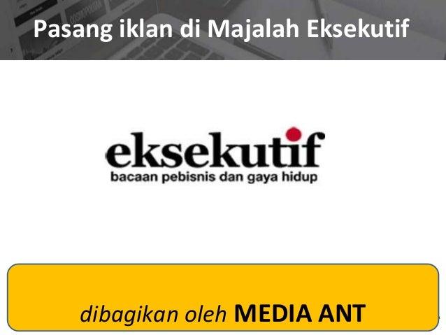 Pasang iklan di Majalah Eksekutif dibagikan oleh MEDIA ANT